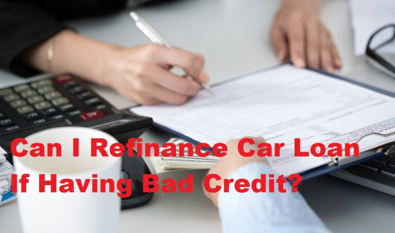 Refinance Auto Loan With Bad Credit >> Can I Refinance Car Loan If I Have Bad Credit Refinance Now