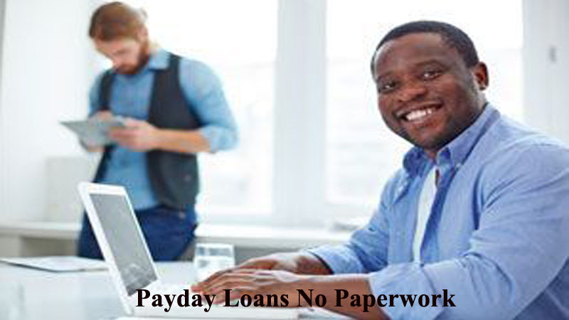 Payday Loans With No Paperwork